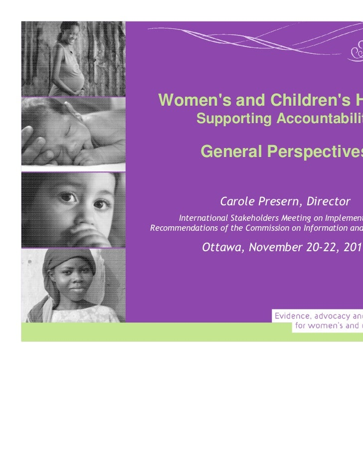 Womens and Childrens Health:           Supporting Accountability            General Perspectives                 Carole Pr...