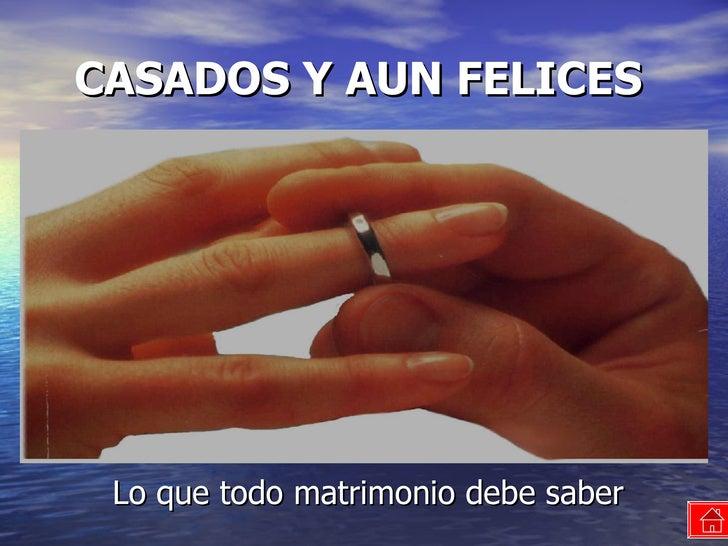 CASADOS Y AUN FELICES Lo que todo matrimonio debe saber
