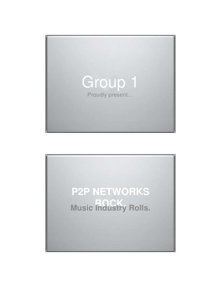 Group 1    Proudly present…     P2P NETWORKS Music ROCK, Rolls.       Industry