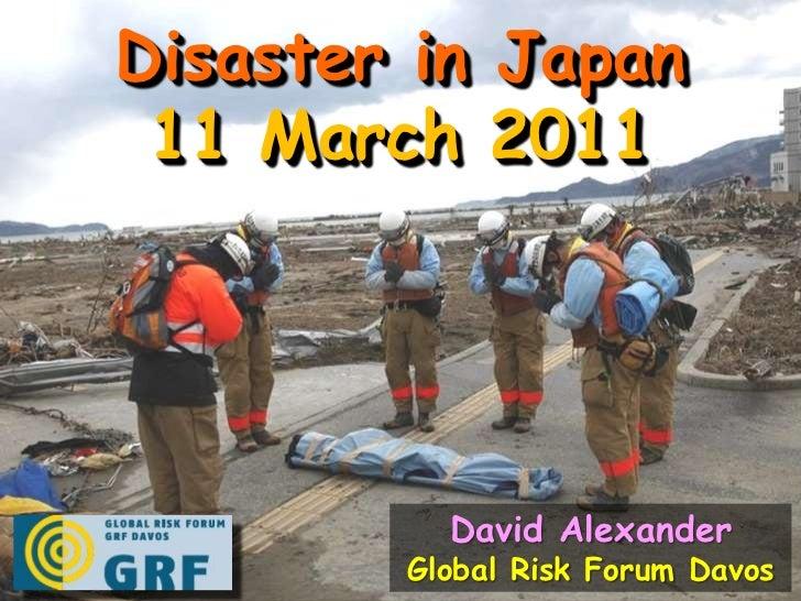 Disaster in Japan<br />11 March 2011<br />David Alexander<br />Global Risk Forum Davos<br />