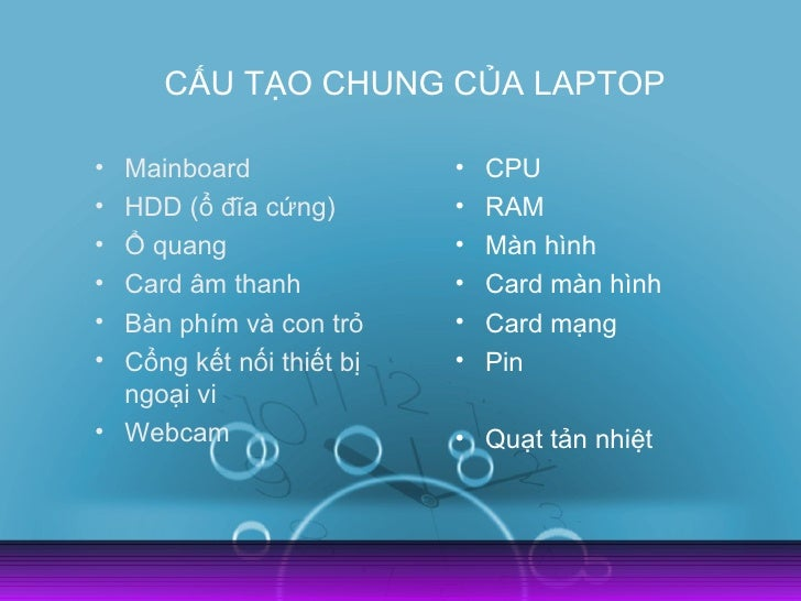 CẤU TẠO CHUNG CỦA LAPTOP• Mainboard               •   CPU• HDD (ổ đĩa cứng)        •   RAM• Ổ quang                 •   Mà...