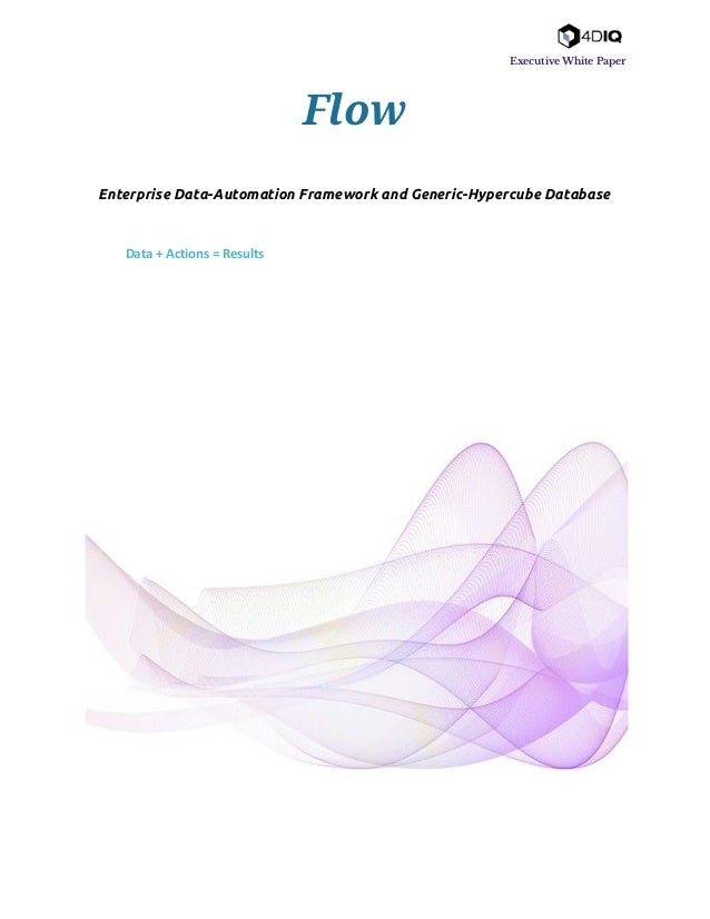 Executive White Paper Flow Enterprise Data-Automation Framework and Generic-Hypercube Database   Data + Actions =...