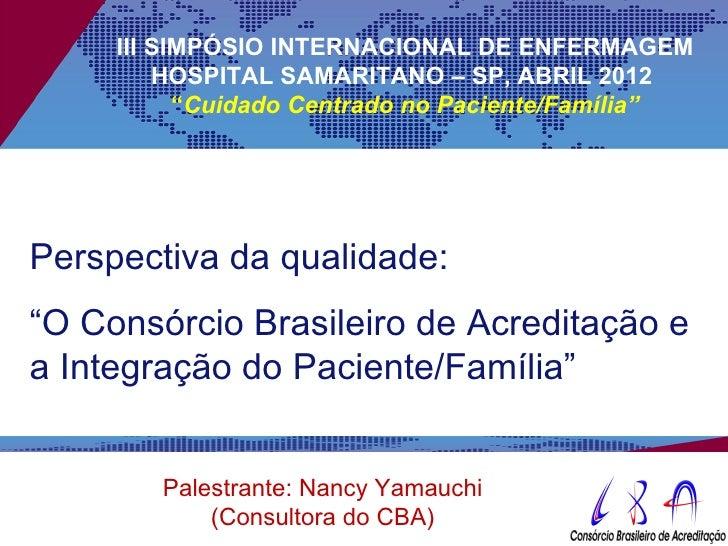 """III SIMPÓSIO INTERNACIONAL DE ENFERMAGEM         HOSPITAL SAMARITANO – SP, ABRIL 2012           """"Cuidado Centrado no Pacie..."""