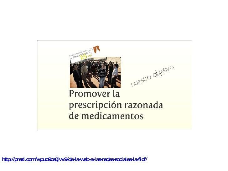 http://prezi.com/wpuo9cs0jvv9/de-la-web-a-las-redes-sociales-la-ficf/