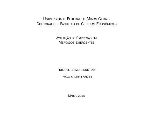 MARÇO 2015 UNIVERSIDADE FEDERAL DE MINAS GERAIS DOUTORADO – FACULTAD DE CIENCIAS ECONÔMICAS AVALIAÇÃO DE EMPRESAS EM MERCA...