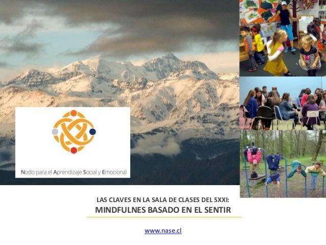 LAS CLAVES EN LA SALA DE CLASES DEL SXXI: MINDFULNES BASADO EN EL SENTIR www.nase.cl