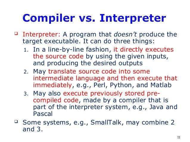  Interpreter: A program that doesn't produce the target executable. It can do three things: 1. In a line-by-line fashion,...
