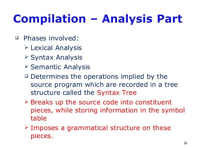  Phases involved:  Lexical Analysis  Syntax Analysis  Semantic Analysis  Determines the operations implied by the sou...