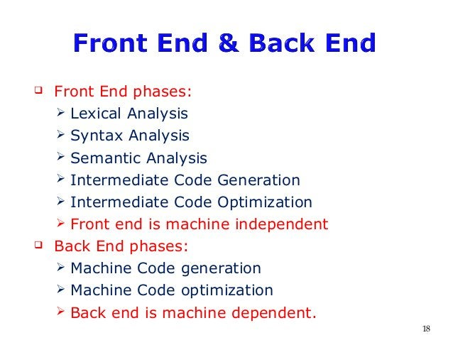  Front End phases:  Lexical Analysis  Syntax Analysis  Semantic Analysis  Intermediate Code Generation  Intermediate...