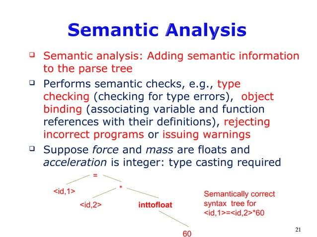  Semantic analysis: Adding semantic information to the parse tree  Performs semantic checks, e.g., type checking (checki...