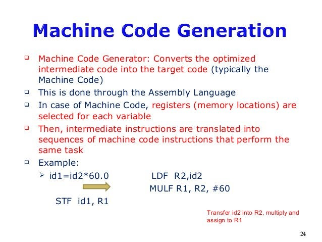  Machine Code Generator: Converts the optimized intermediate code into the target code (typically the Machine Code)  Thi...