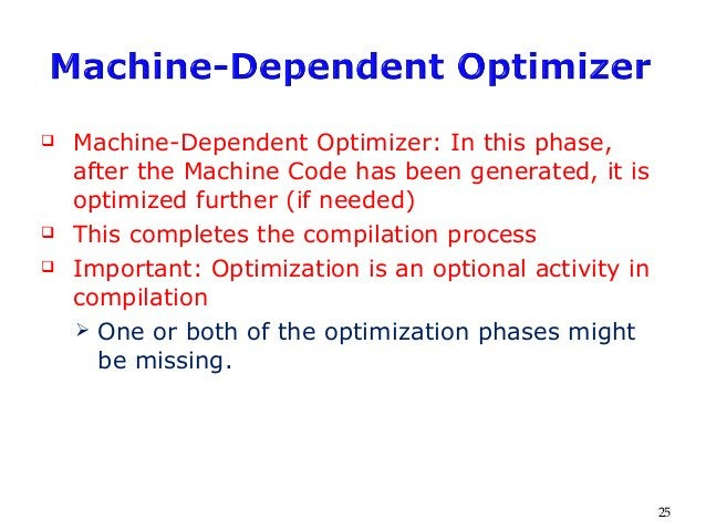  Machine-Dependent Optimizer: In this phase, after the Machine Code has been generated, it is optimized further (if neede...