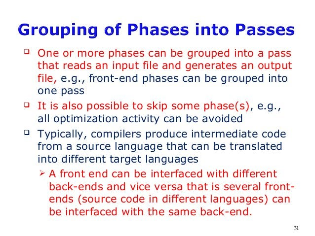  One or more phases can be grouped into a pass that reads an input file and generates an output file, e.g., front-end pha...