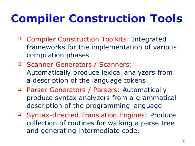  Compiler Construction Toolkits: Integrated frameworks for the implementation of various compilation phases  Scanner Gen...