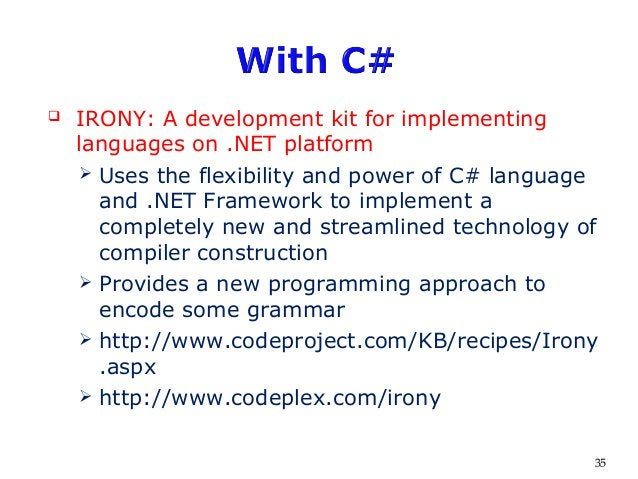  IRONY: A development kit for implementing languages on .NET platform  Uses the flexibility and power of C# language and...