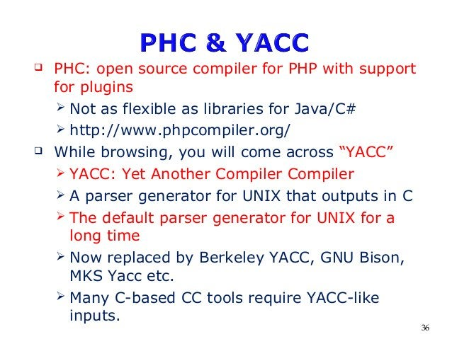  PHC: open source compiler for PHP with support for plugins  Not as flexible as libraries for Java/C#  http://www.phpco...