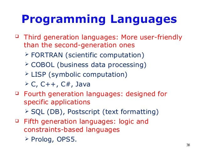  Third generation languages: More user-friendly than the second-generation ones  FORTRAN (scientific computation)  COBO...