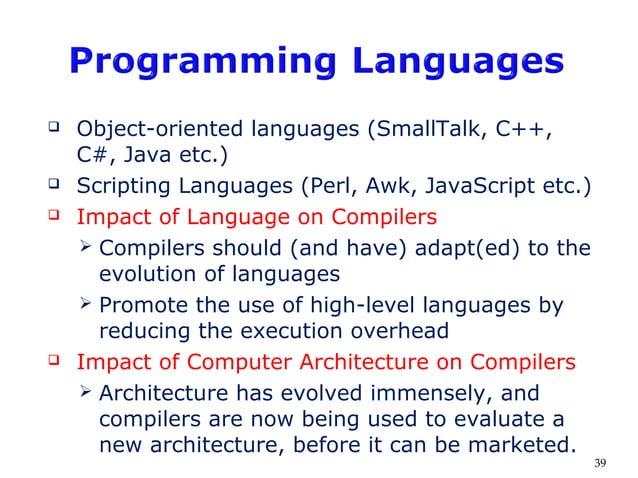  Object-oriented languages (SmallTalk, C++, C#, Java etc.)  Scripting Languages (Perl, Awk, JavaScript etc.)  Impact of...