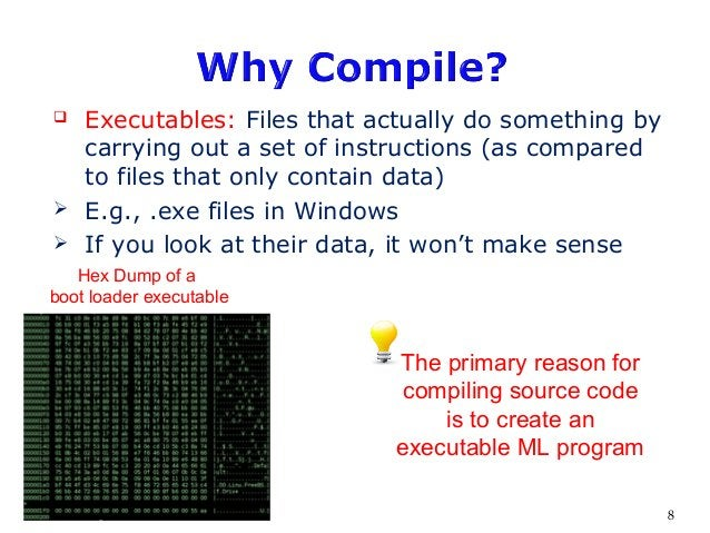  Executables: Files that actually do something by carrying out a set of instructions (as compared to files that only cont...