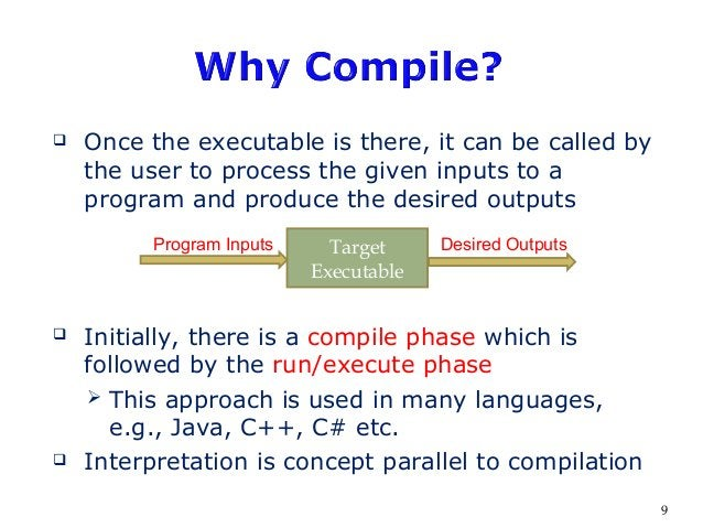  Once the executable is there, it can be called by the user to process the given inputs to a program and produce the desi...