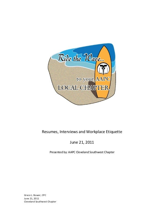 resumes interviews and workplace etiquette june 21 2011 presented by aapc cleveland southwest