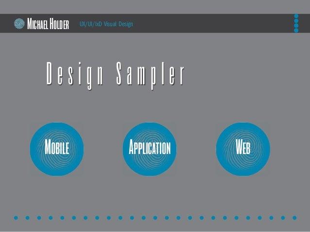D e s i g n S a m p l e rD e s i g n S a m p l e r UX/UI/IxD Visual Design ApplicationMobile Web MichaelHolder