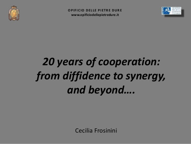 Cecilia Frosinini OPIFICIO DELLE PIETRE DURE www.opificiodellepietredure.it 20 years of cooperation: from diffidence to sy...