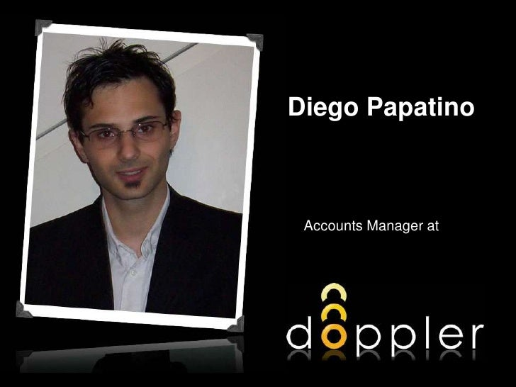 D<br />Diego Papatino<br />Accounts Manager at<br />