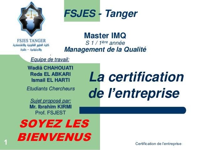 Certification de l'entreprise SOYEZ LES BIENVENUS FSJES - Tanger . Equipe de travail: Wadiâ CHAHOUATI Reda EL ABKARI Ismai...