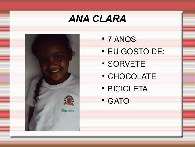 ANA CLARA   7 ANOS   EU GOSTO DE:   SORVETE   CHOCOLATE   BICICLETA   GATO