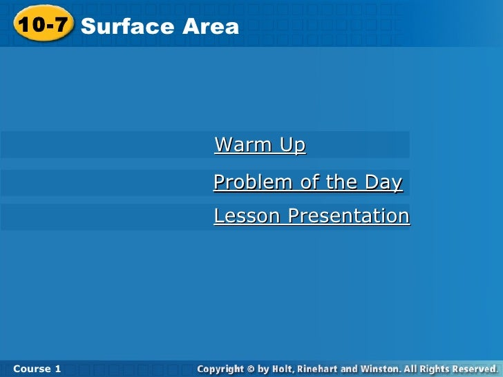 Warm Up Lesson Presentation Problem of the Day 10-7 Surface Area Course 1