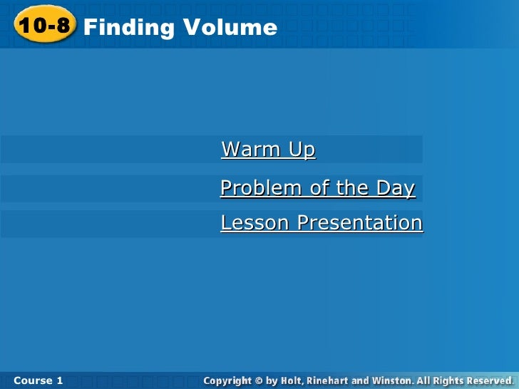 Warm Up Lesson Presentation Problem of the Day 10-8 Finding Volume Course 1