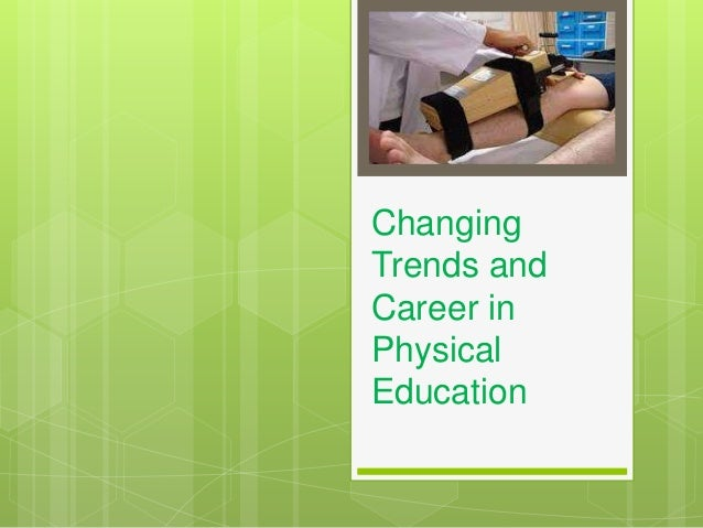 Changing Trends and Career in Physical Education