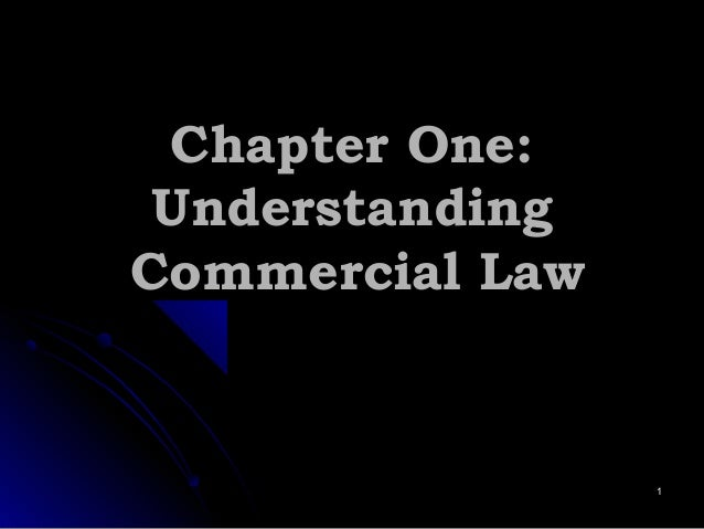 Chapter One:Chapter One: UnderstandingUnderstanding Commercial LawCommercial Law 11