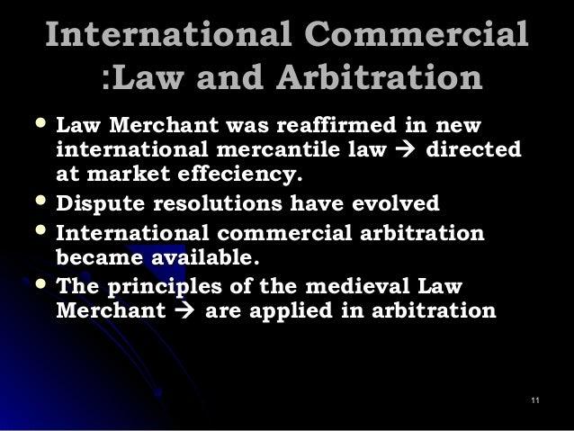 International CommercialInternational Commercial Law and ArbitrationLaw and Arbitration::  Law Merchant was reaffirmed in...