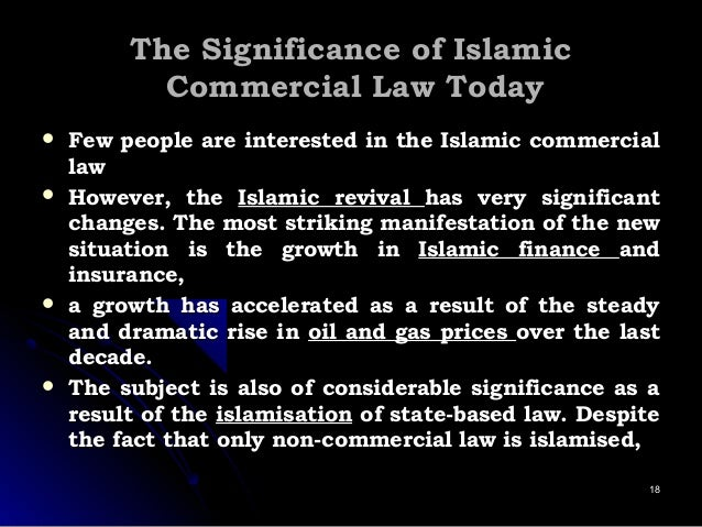 The Significance of IslamicThe Significance of Islamic Commercial Law TodayCommercial Law Today  Few people are intereste...
