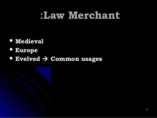 Law MerchantLaw Merchant::  MedievalMedieval  EuropeEurope  EvelvedEvelved  Common usagesCommon usages 22