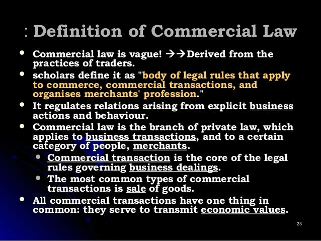 Definition of Commercial LawDefinition of Commercial Law::  Commercial law is vague!Commercial law is vague! Derived ...