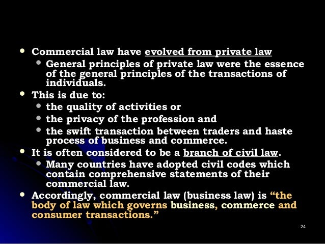  Commercial law haveCommercial law have evolved from private lawevolved from private law  General principles of private ...