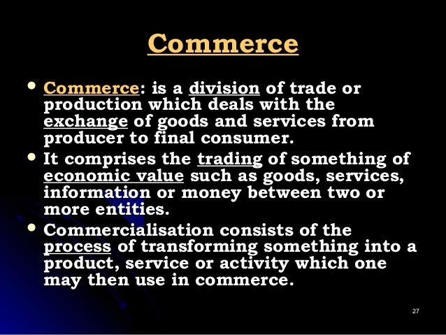 CommerceCommerce  CommerceCommerce: is a: is a divisiondivision of trade orof trade or production which deals with thepro...