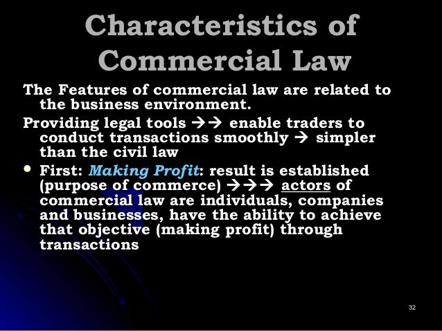 Characteristics ofCharacteristics of Commercial LawCommercial Law The Features of commercial law are related toThe Feature...