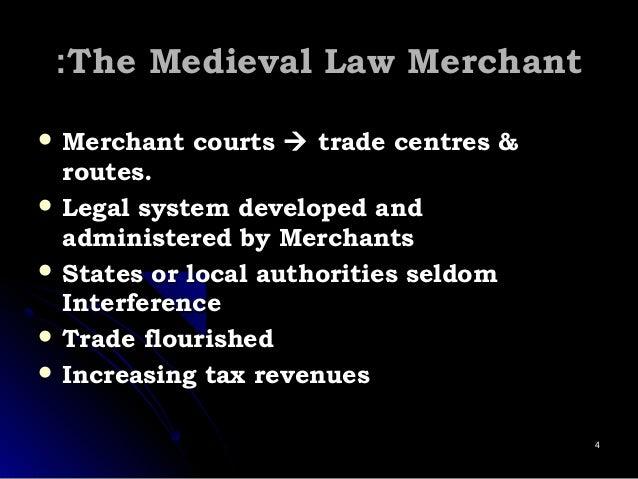 The Medieval Law MerchantThe Medieval Law Merchant::  Merchant courtsMerchant courts  tradetrade centres &centres & rou...