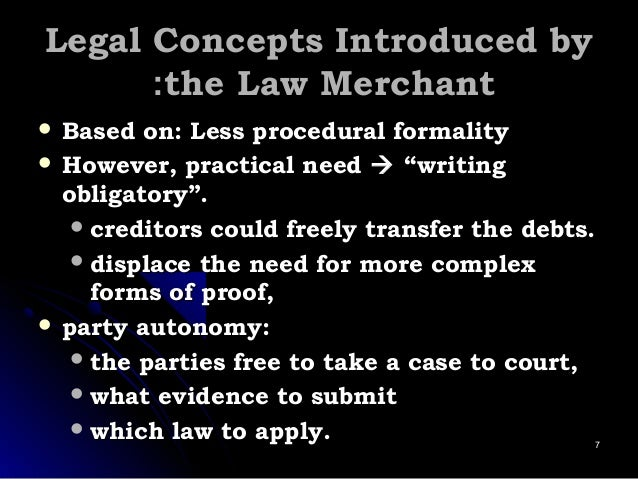 Legal Concepts Introduced byLegal Concepts Introduced by the Law Merchantthe Law Merchant::  Based on: Less procedural fo...