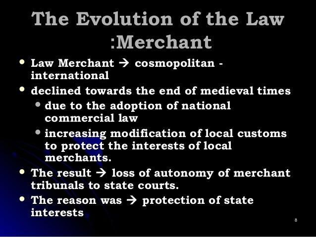 The Evolution of the LawThe Evolution of the Law MerchantMerchant::  Law MerchantLaw Merchant  cosmopolitan -cosmopolit...