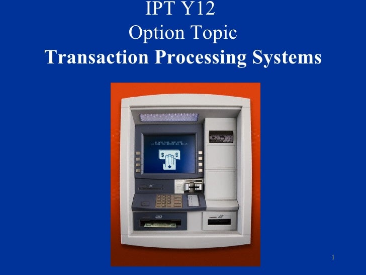 IPT Y12  Option Topic Transaction Processing Systems