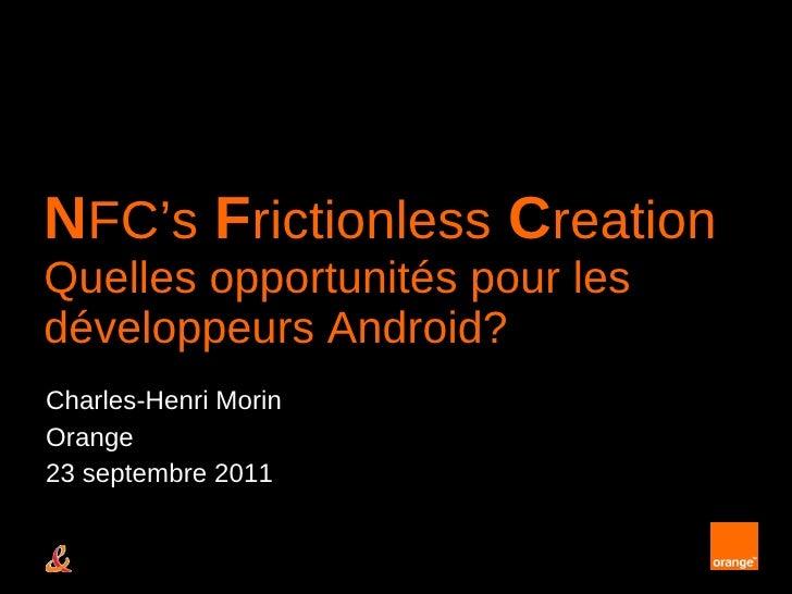 N FC's   F rictionless   C reation Quelles opportunités pour les développeurs Android? Charles-Henri Morin Orange 23 septe...