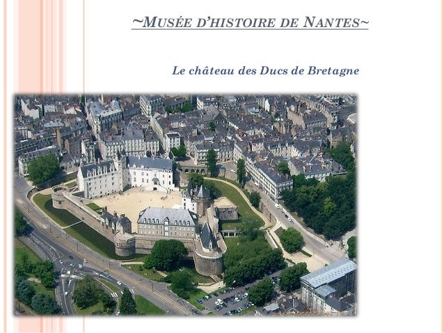 ~MUSÉE D'HISTOIRE DE NANTES~ Le château des Ducs de Bretagne