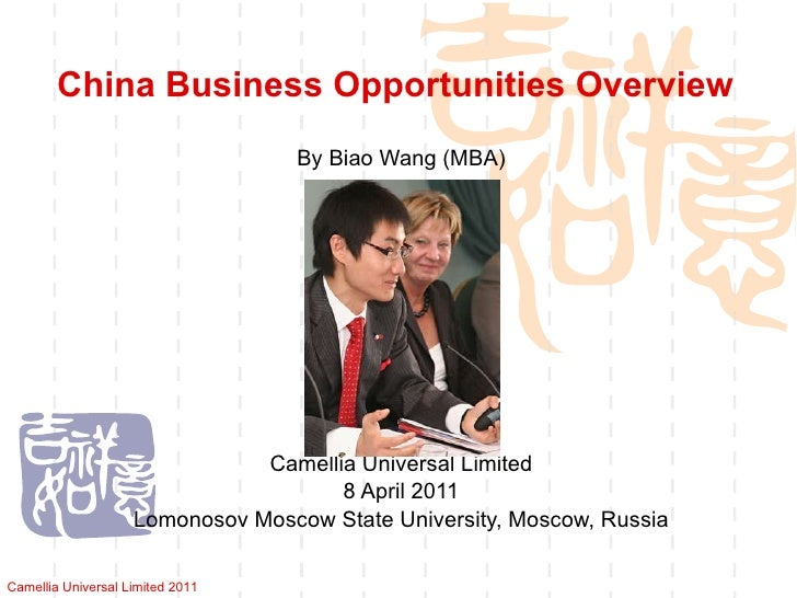 China Business Opportunities Overview By Biao Wang (MBA) Camellia Universal Limited 8 April 2011 Lomonosov Moscow State Un...