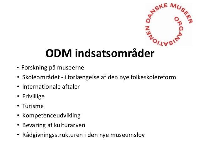 ODM indsatsområder • Forskning på museerne  • • • • • • •  Skoleområdet - i forlængelse af den nye folkeskolereform Intern...