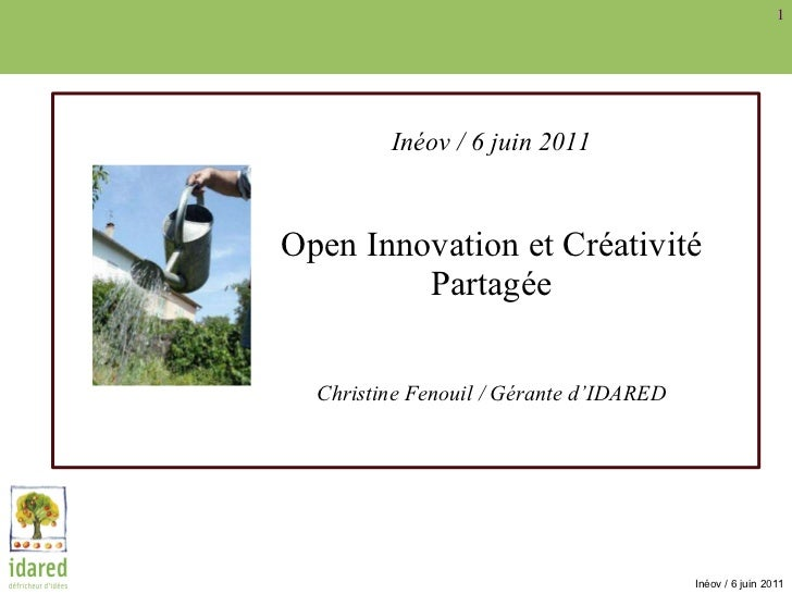 Inéov / 6 juin 2011 Open Innovation et Créativité Partagée Christine Fenouil / Gérante d'IDARED